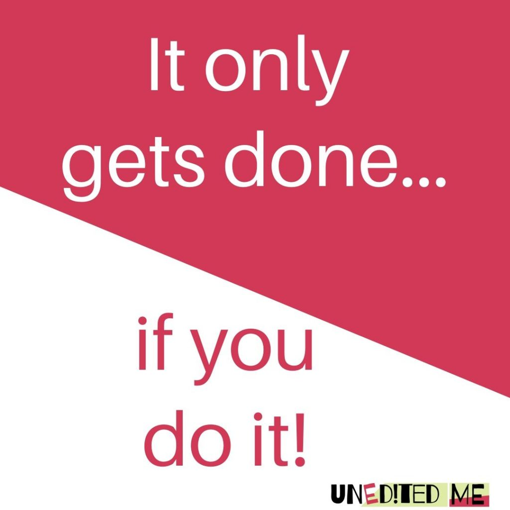 It only gets done if you do it!